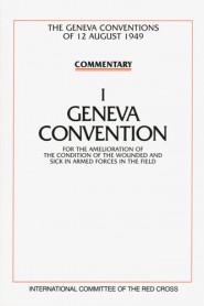 Commentary on the Geneva Conventions of 12 August 1949. Volume I