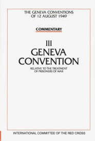 Commentary on the Geneva Conventions of 12 August 1949. Volume III.