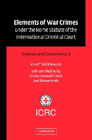 Elements of War Crimes under the Rome Statute of the International Criminal Court - sources and commentary