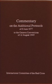 Commentary on the Additional Protocols of 8 June 1977 to the Geneva Conventions of 12 August 1949