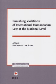 Punishing violations of international humanitarian law a the national level: a guide for common law states