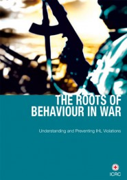 The roots of behaviour in war: understanding and preventing IHL violations