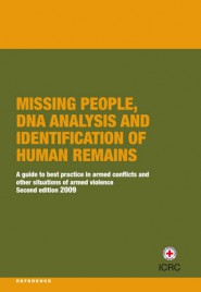 Missing people, DNA analysis and identification of human remains A guide to best practice in armed conflicts and other situations of armed violence