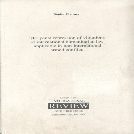 The Penal repression of violations of international humanitarian law applicable in non-international armed conflicts