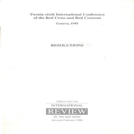 Twenty-sixth International Conference of the Red Cross and Red Crescent, Geneva, 1995 - Resolutions
