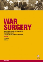 War surgery: working with limited resources in armed conflict and other situations of violence – Volume 1