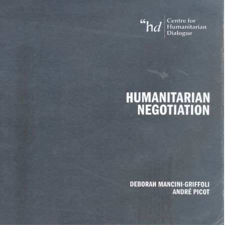 Humanitarian negotiation - A handbook for securing access, assistance and protection for civilians in armed conflict
