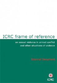 ICRC frame of reference on sexual violence in armed conflict and other situations of violence