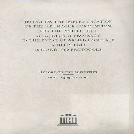 Report on the implementation of the 1954 Hague Convention for the Protection of Cultural Property in the event of armed conflict and its two 1954 and 1999 protocols
