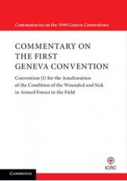 Commentary on the first Geneva Convention - Convention (I) for the Amelioration of the condition of the wounded and sick in armed forces in the field