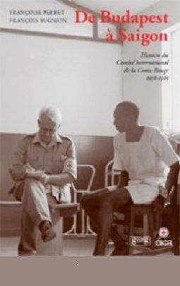 History of the International Committee of the Red Cross. Volume IV: from Budapest to Saigon, 1956-1965-