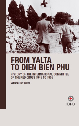 History of the International Committee of the Red Cross. Volume III: from Yalta to Dien Bien Phu, 1945-1955