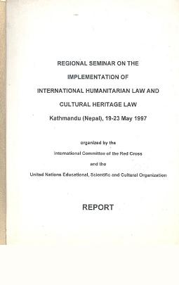 Regional seminar on the implementation of international humanitarian law and cultural heritage law, Kathmandu, 19-23 May 1997