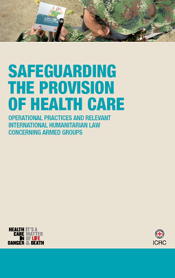 Safeguarding the provision of Health Care - Operational practices and relevant International Humanitarian Law concerning armed groups