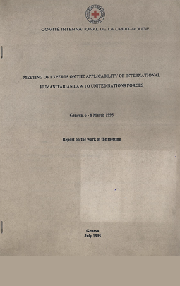 Meeting of experts on the applicability of international humanitarian law to United Nations forces, Geneva, 6-8 March 1995 - Report on the working of the meeting
