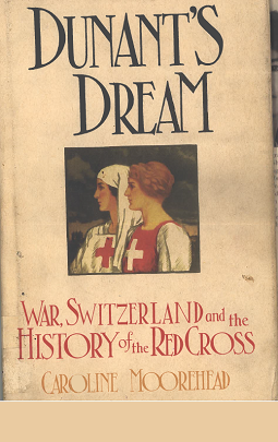 Dunant's Dream: War, Switzerland, and the History of the Red Cross