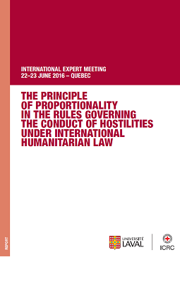 International Expert Meeting Report: The Principle of proportionality in the rules governing the conduct of hostilities under international humanitarian law