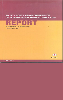 Fourth South Asian Conference on International Humanitarian Law - Report 26 Feb.-01 March 2012, Thimpu, Bhutan